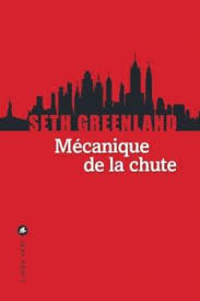 Mécanique de la chute, par Seth Greenland