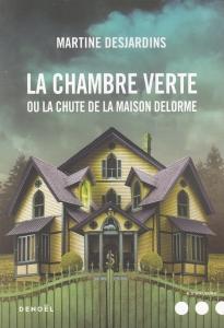 La chambre verte ou la chute de la maison Delorme, par Martine Desjardins