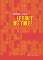 Le bruit des tuiles, de Thomas Giraud