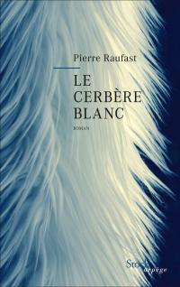 Le cerbère blanc, de Pierre Raufast